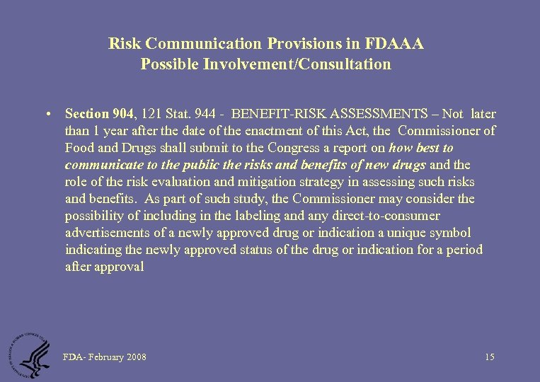 Risk Communication Provisions in FDAAA Possible Involvement/Consultation • Section 904, 121 Stat. 944 -