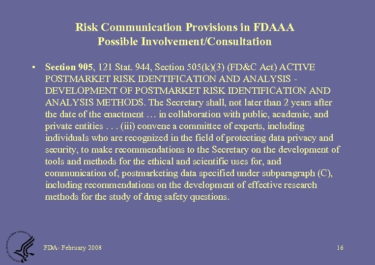Risk Communication Provisions in FDAAA Possible Involvement/Consultation • Section 905, 121 Stat. 944, Section