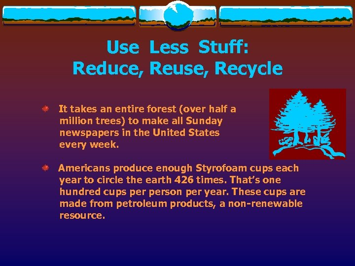 Use Less Stuff: Reduce, Reuse, Recycle It takes an entire forest (over half a