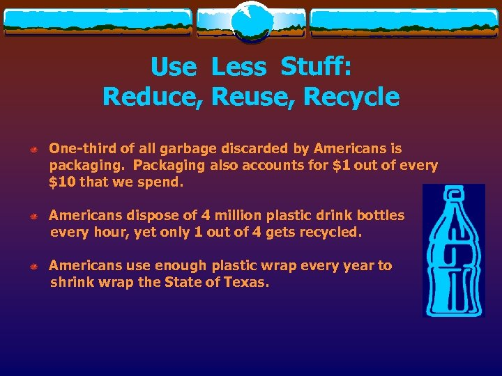 Use Less Stuff: Reduce, Reuse, Recycle One-third of all garbage discarded by Americans is