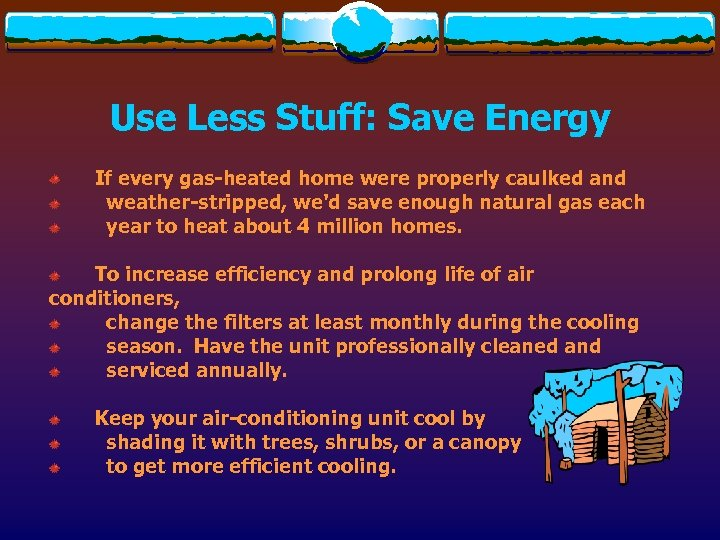 Use Less Stuff: Save Energy If every gas-heated home were properly caulked and weather-stripped,
