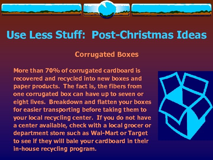 Use Less Stuff: Post-Christmas Ideas Corrugated Boxes More than 70% of corrugated cardboard is