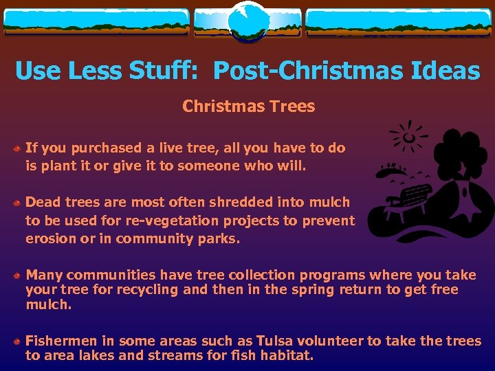 Use Less Stuff: Post-Christmas Ideas Christmas Trees If you purchased a live tree, all