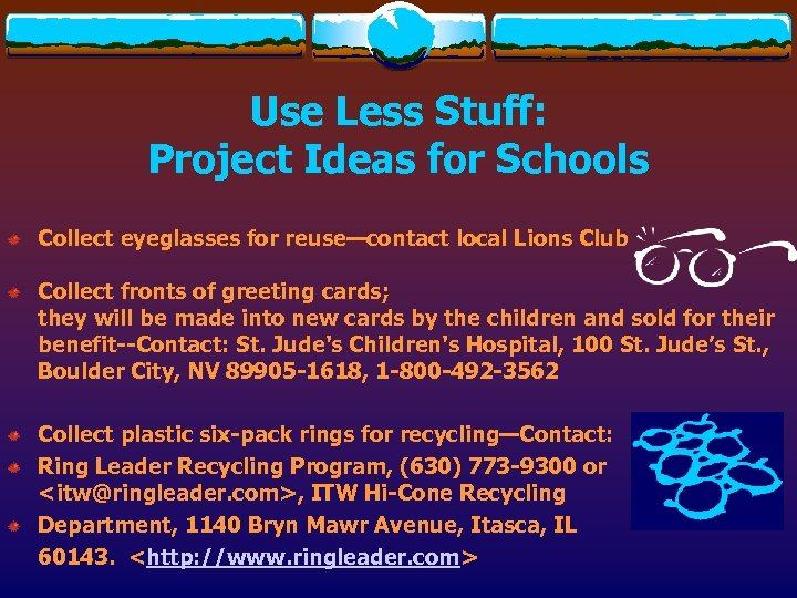 Use Less Stuff: Project Ideas for Schools Collect eyeglasses for reuse—contact local Lions Club