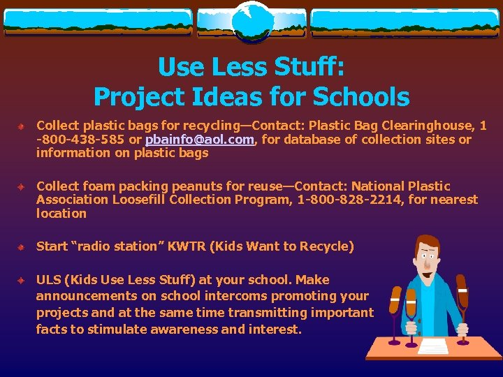 Use Less Stuff: Project Ideas for Schools Collect plastic bags for recycling—Contact: Plastic Bag
