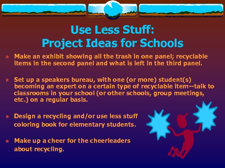 Use Less Stuff: Project Ideas for Schools Make an exhibit showing all the trash