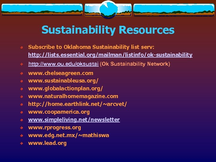 Sustainability Resources Subscribe to Oklahoma Sustainability list serv: http: //lists. essential. org/mailman/listinfo/ok-sustainability http: //www.
