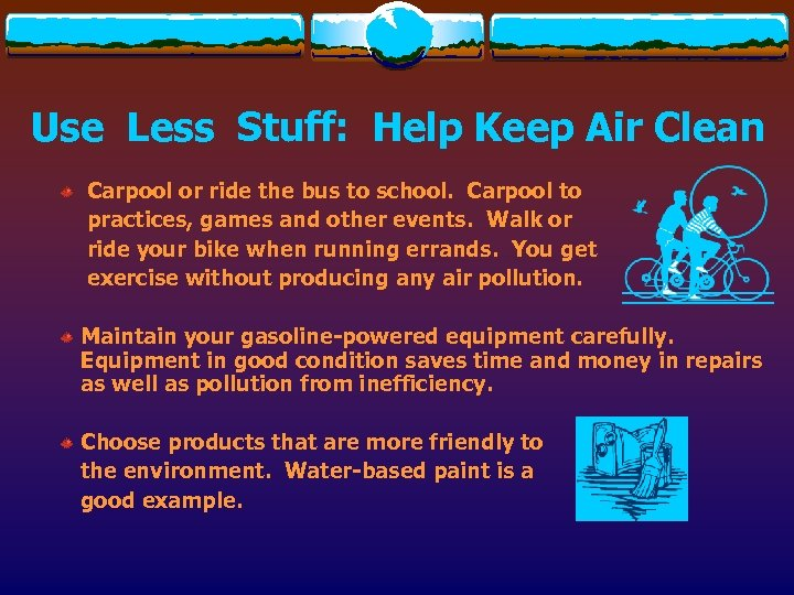 Use Less Stuff: Help Keep Air Clean Carpool or ride the bus to school.