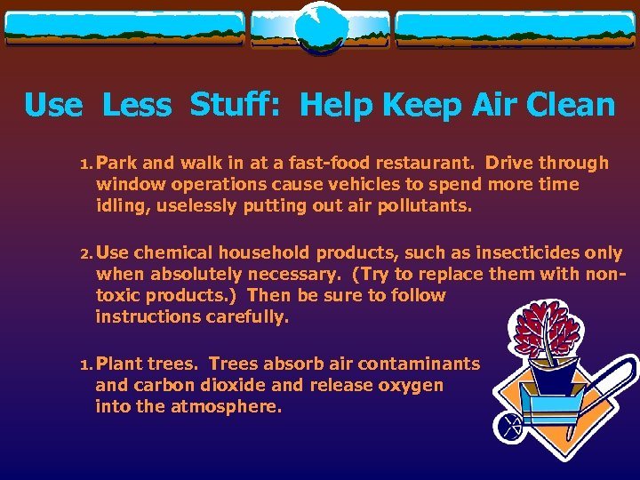 Use Less Stuff: Help Keep Air Clean 1. Park and walk in at a
