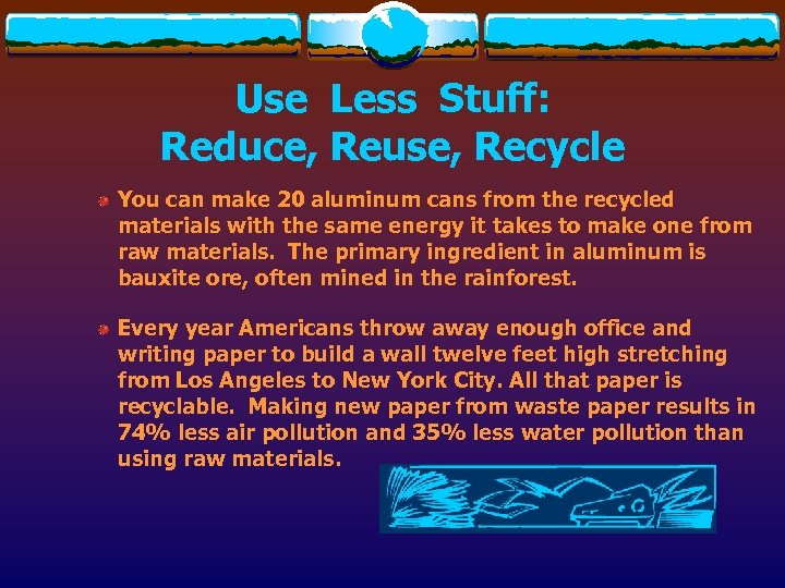 Use Less Stuff: Reduce, Reuse, Recycle You can make 20 aluminum cans from the