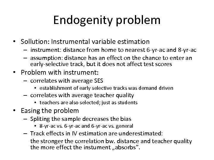 Endogenity problem • Sollution: Instrumental variable estimation – instrument: distance from home to nearest