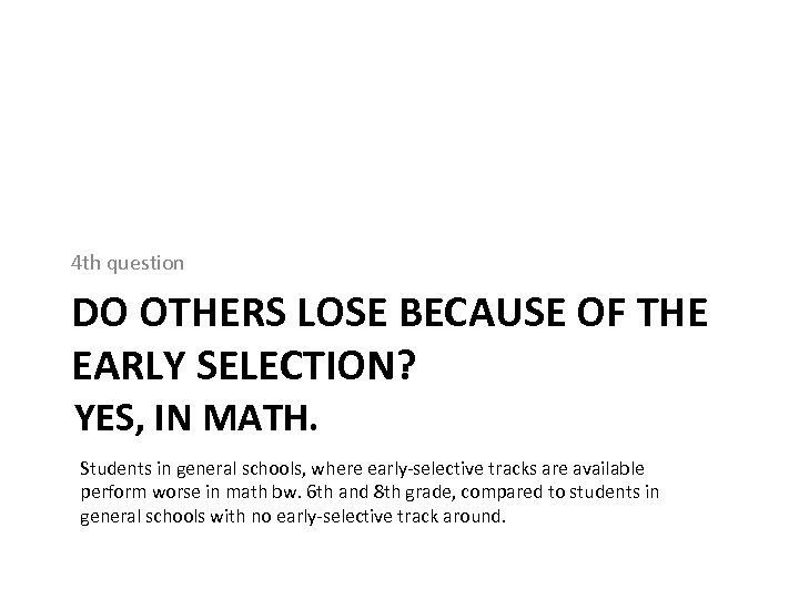 4 th question DO OTHERS LOSE BECAUSE OF THE EARLY SELECTION? YES, IN MATH.