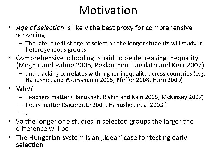 Motivation • Age of selection is likely the best proxy for comprehensive schooling –