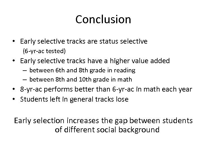 Conclusion • Early selective tracks are status selective (6 -yr-ac tested) • Early selective