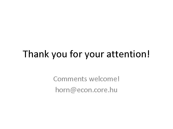 Thank you for your attention! Comments welcome! horn@econ. core. hu