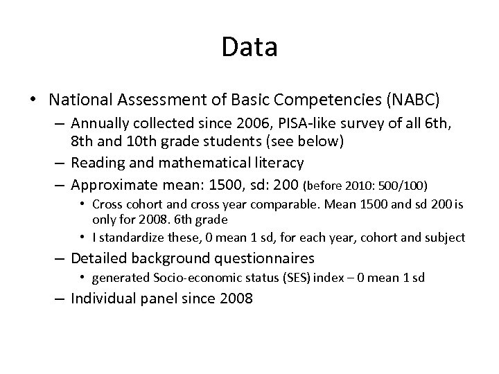 Data • National Assessment of Basic Competencies (NABC) – Annually collected since 2006, PISA-like