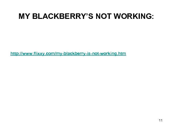 MY BLACKBERRY'S NOT WORKING: http: //www. flixxy. com/my-blackberry-is-not-working. htm 11