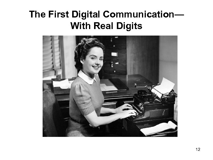 The First Digital Communication— With Real Digits 12