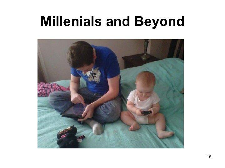 Millenials and Beyond 15