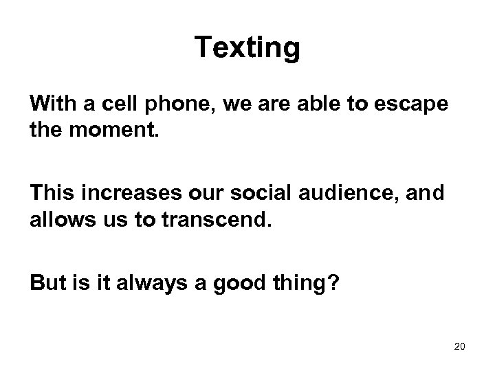 Texting With a cell phone, we are able to escape the moment. This increases