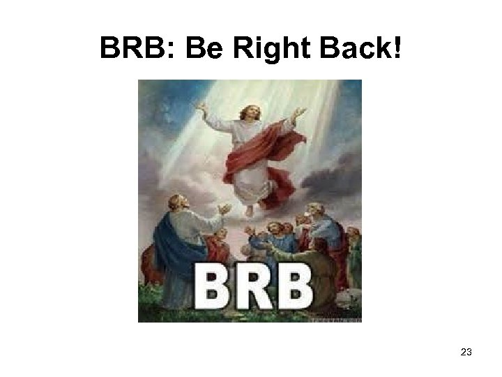 BRB: Be Right Back! 23
