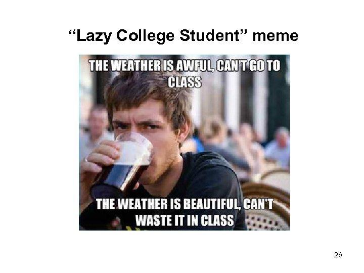 """Lazy College Student"" meme 26"