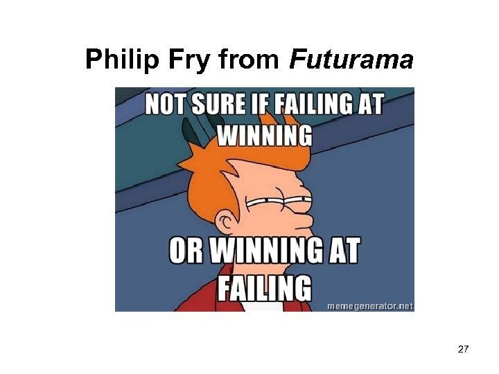 Philip Fry from Futurama 27