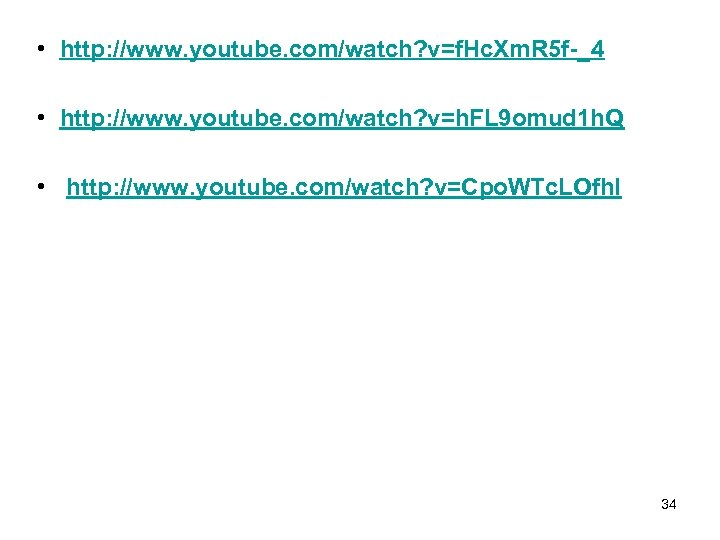 • http: //www. youtube. com/watch? v=f. Hc. Xm. R 5 f-_4 • http: