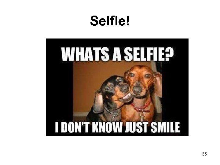 Selfie! 35