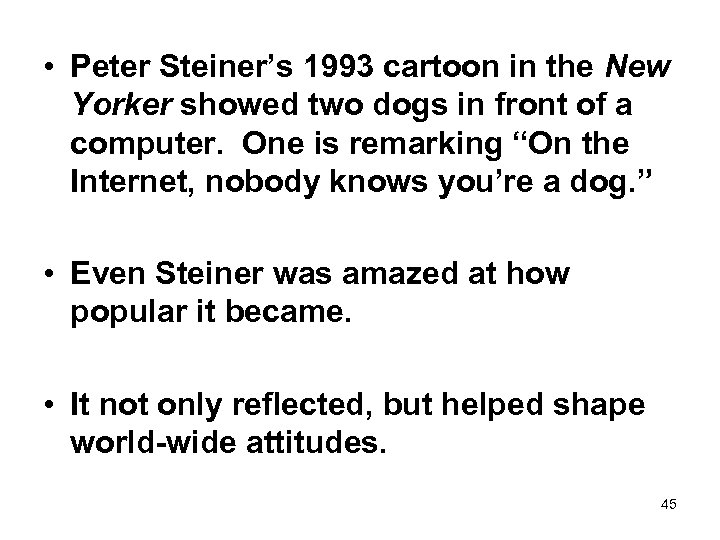 • Peter Steiner's 1993 cartoon in the New Yorker showed two dogs in
