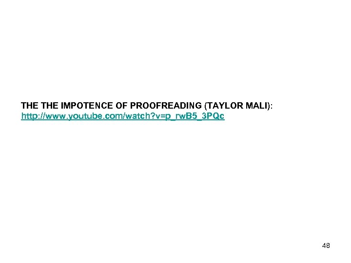 THE IMPOTENCE OF PROOFREADING (TAYLOR MALI): http: //www. youtube. com/watch? v=p_rw. B 5_3 PQc