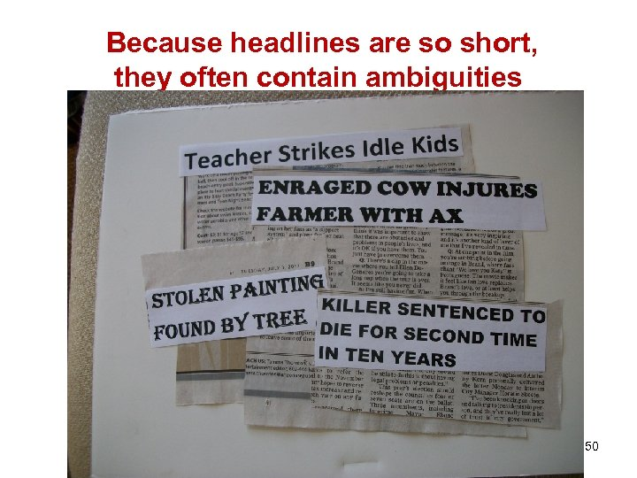 Because headlines are so short, they often contain ambiguities 50