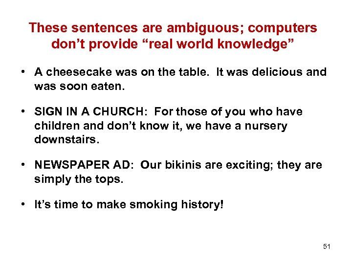 """These sentences are ambiguous; computers don't provide """"real world knowledge"""" • A cheesecake was"""