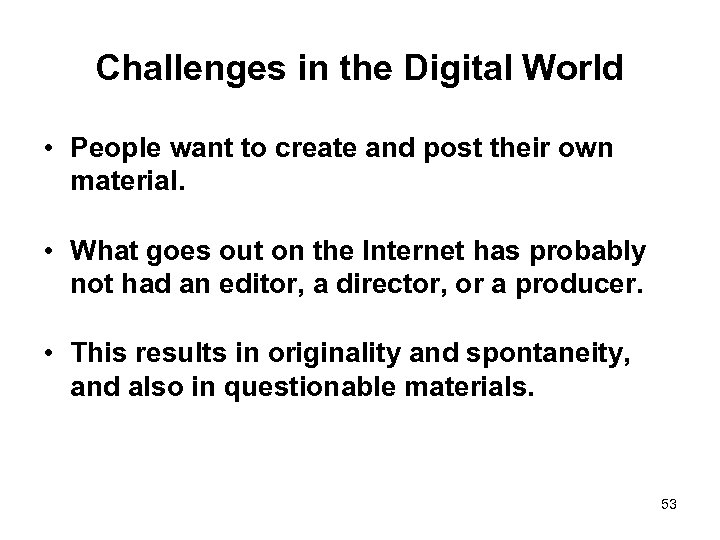 Challenges in the Digital World • People want to create and post their own