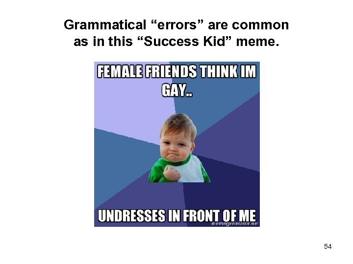 """Grammatical """"errors"""" are common as in this """"Success Kid"""" meme. 54"""