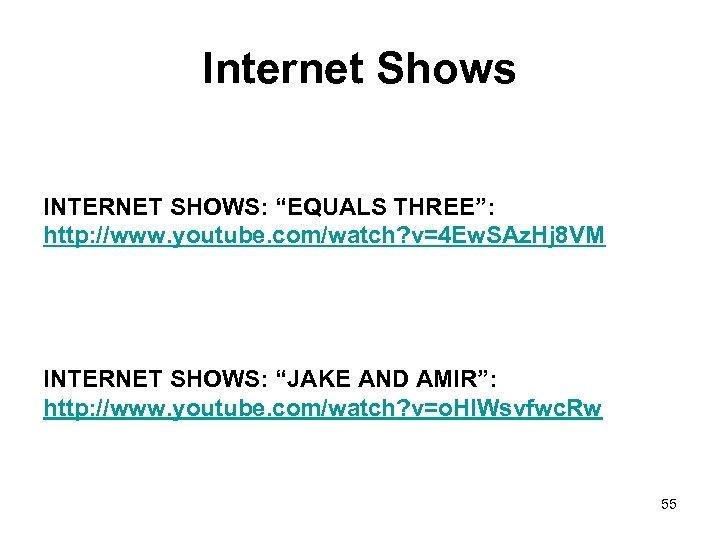 """Internet Shows INTERNET SHOWS: """"EQUALS THREE"""": http: //www. youtube. com/watch? v=4 Ew. SAz. Hj"""