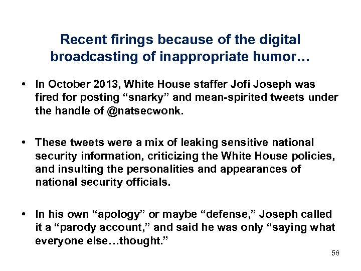 Recent firings because of the digital broadcasting of inappropriate humor… • In October 2013,