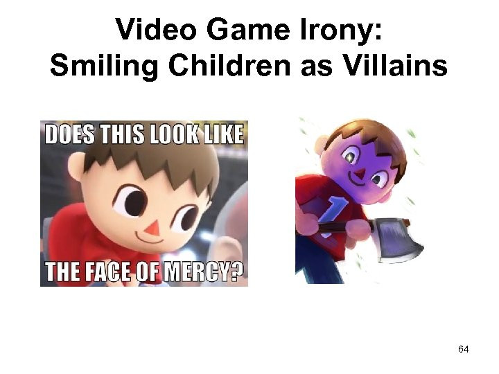 Video Game Irony: Smiling Children as Villains 64