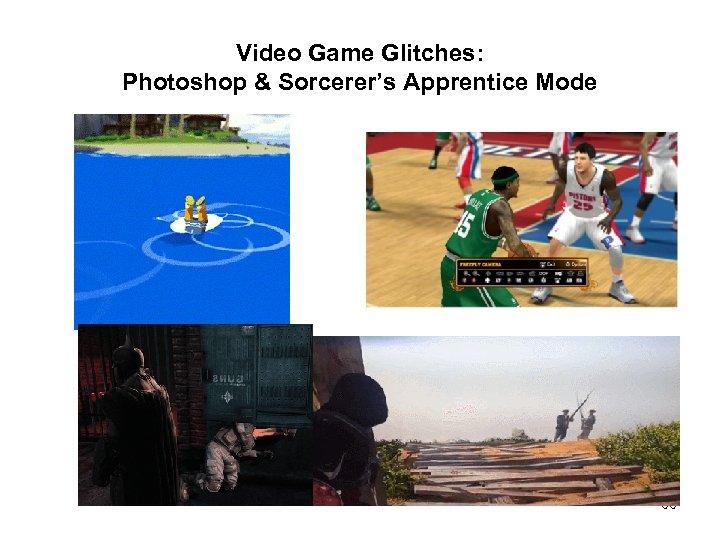 Video Game Glitches: Photoshop & Sorcerer's Apprentice Mode 66