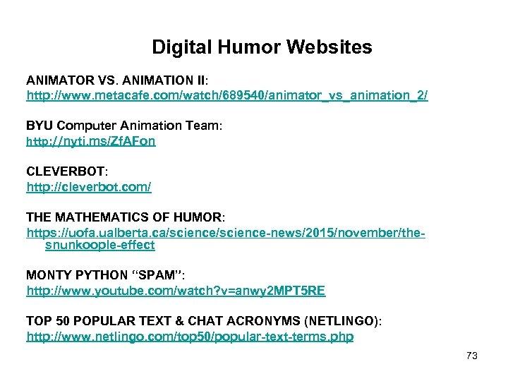 Digital Humor Websites ANIMATOR VS. ANIMATION II: http: //www. metacafe. com/watch/689540/animator_vs_animation_2/ BYU Computer Animation