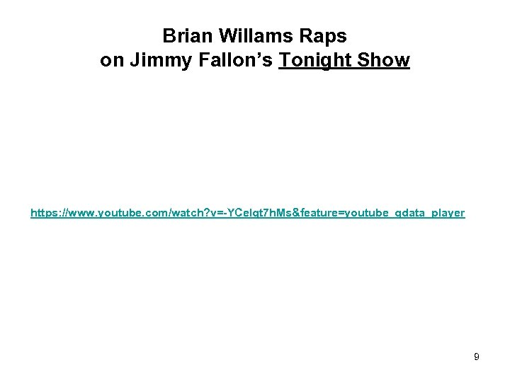 Brian Willams Raps on Jimmy Fallon's Tonight Show https: //www. youtube. com/watch? v=-YCe. Igt