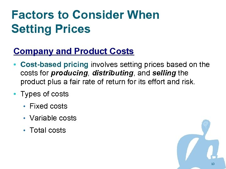 Factors to Consider When Setting Prices Company and Product Costs • Cost-based pricing involves