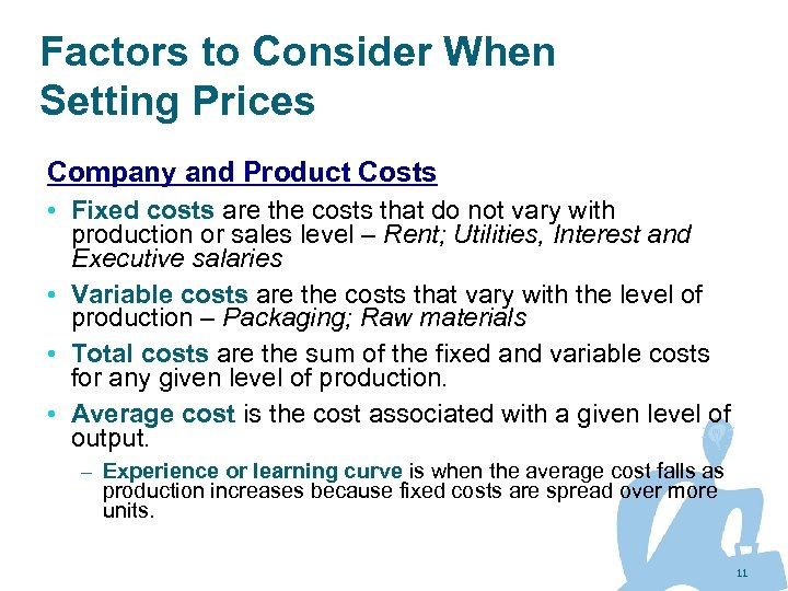 Factors to Consider When Setting Prices Company and Product Costs • Fixed costs are