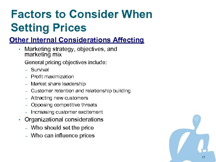 Factors to Consider When Setting Prices Other Internal Considerations Affecting • Marketing strategy, objectives,