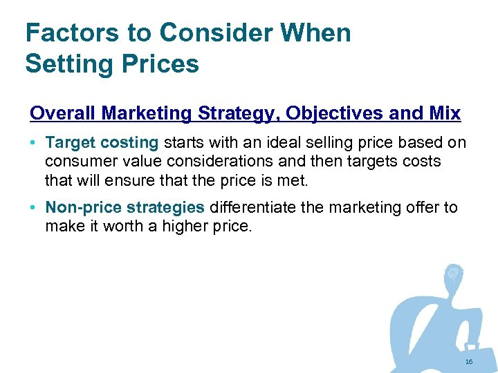 Factors to Consider When Setting Prices Overall Marketing Strategy, Objectives and Mix • Target