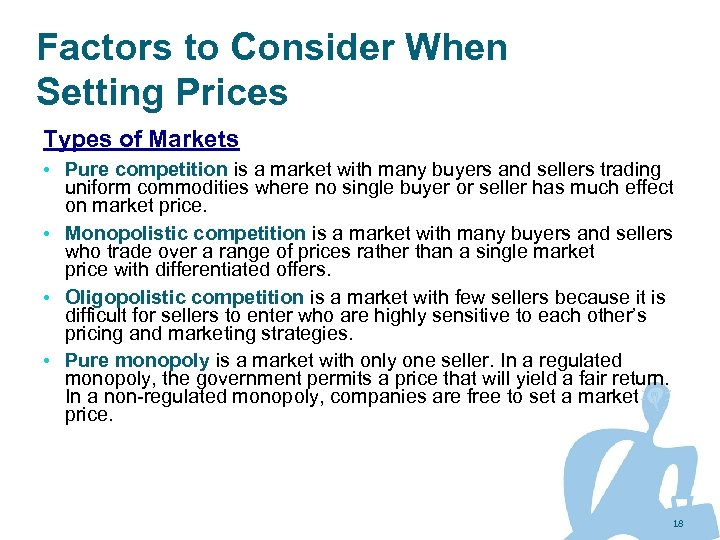 Factors to Consider When Setting Prices Types of Markets • Pure competition is a