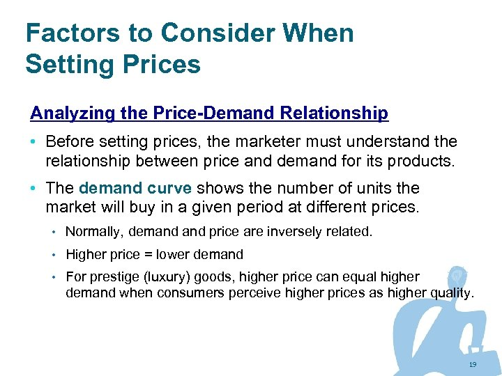 Factors to Consider When Setting Prices Analyzing the Price-Demand Relationship • Before setting prices,