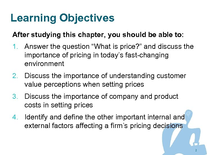 Learning Objectives After studying this chapter, you should be able to: 1. Answer the