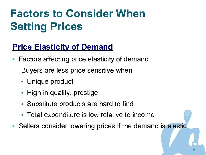 Factors to Consider When Setting Prices Price Elasticity of Demand • Factors affecting price