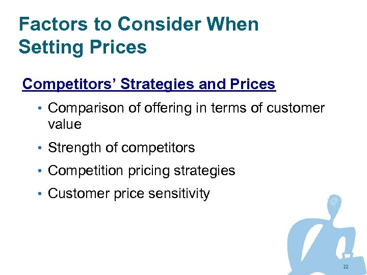 Factors to Consider When Setting Prices Competitors' Strategies and Prices • Comparison of offering